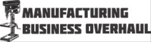 Manufacturing Business Overhaul